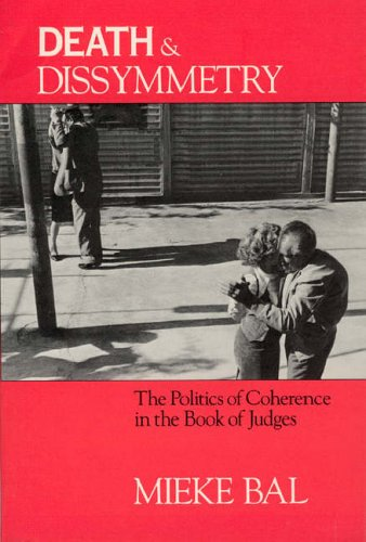 Death and Dissymmetry: The Politics of Coherence in the Book of Judges (Chicago Studies in the History of Judaism)