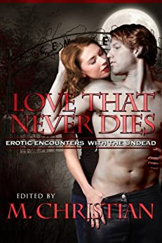 THE LOVE THAT NEVER DIES: Erotic Encounters with the Undead (English Edition) par [Christian, M]
