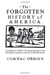 The Forgotten History of America: Little-Known Conflicts of Lasting Importance From the Earliest Colonists to the Eve of the Revolution by Cormac O'Brien (2008-10-01)