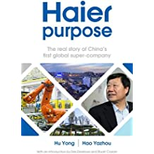 The Haier Purpose 2017: The Real Story of China's First Global Super Company