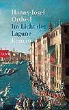 Im Licht der Lagune. Roman - Hanns-Josef Ortheil