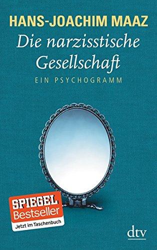 Die narzisstische Gesellschaft: Ein Psychogramm