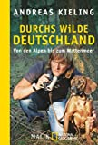 Durchs wilde Deutschland: Von den Alpen bis zum Wattenmeer - Andreas Kieling, Sabine Wünsch