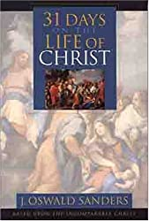 31 Days on the Life of Christ: Based Upon the Incomparable Christ