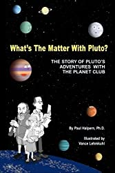 What's the Matter with Pluto?: The Story of Pluto's Adventures with the Planet Club by Paul Halpern (2013-09-24)