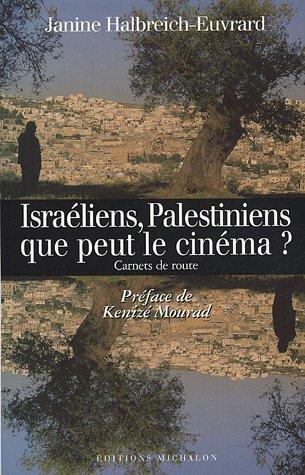 Israéliens, Palestiniens : que peut le cinéma ? : Carnets de route