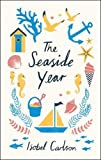 The Seaside Year: A Month-by-Month Guide to Making the Most of the Coast