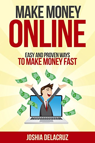 make money online: easy and proven ways to make money fast: The real teachings of passive income and doing online work from home