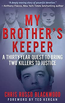 MY BROTHER'S KEEPER: A Thirty-Year Quest To Bring Two Killers To Justice by [Blackwood, Chris Russo]
