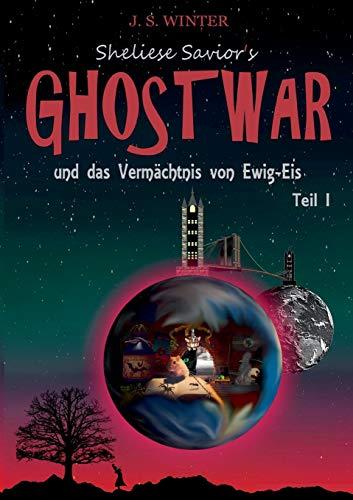 Sheliese Savior's Ghostwar: und das Vermächtnis von Ewig-Eis / Teil 1 -