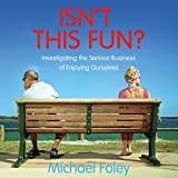 Isn't This Fun: Investigating the Serious Business of Enjoying Ourselves