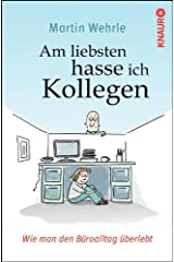 Am liebsten hasse ich Kollegen: Wie man den Büroalltag überlebt Kindle Ausgabe