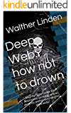 Deep Web: how not to drown: Step-by-Step Guide for Anonymus (provide online security and go out into the dark web) (English Edition)