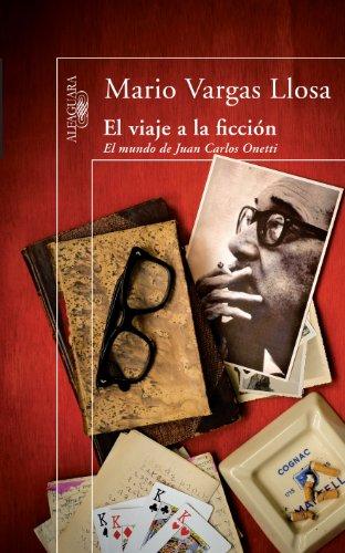 El viaje a la ficción: El mundo de Juan Carlos Onetti por Mario Vargas Llosa