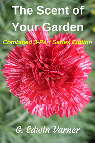The Scent of Your Garden: Combined 3 Part Series Edition (English Edition)