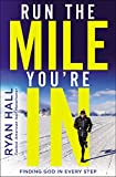 Run the Mile You're in: Finding God in Every Step