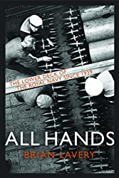 All Hands: The Lower Deck of the Royal Navy Since 1939 to the Present Day