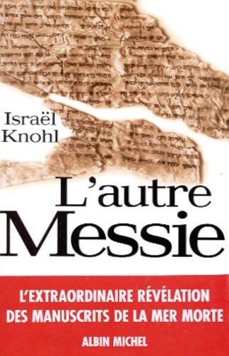 L'Autre Messie : L'Extraordinaire révélation des manuscrits de la mer morte
