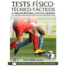 Tests Físico-Técnico-Tácticos: La toma de decisiones y el factor cognitivo en la valoración científica de la condición física en los deportes de equipo