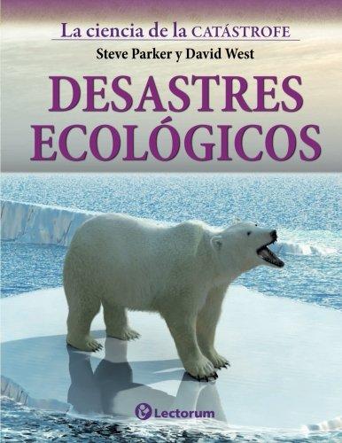 Desastres ecologicos: Volume 3 (La ciencia de la catastrofe) por Steve Parker