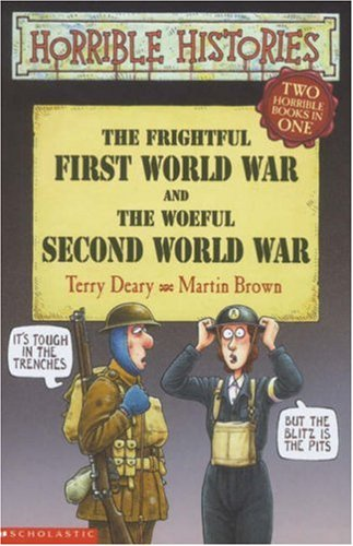 The frightful First World War ; and, The woeful Second World War : two horrible books in one