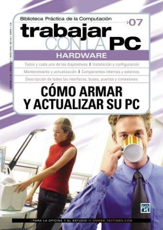 Trabajar Con LA PC: Hardware, Como Armar Y Actualizar Su PC: 7 (Trabajar Con LA Pc, 7)