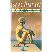 Robot Visions (The Robot Series) (English Edition)