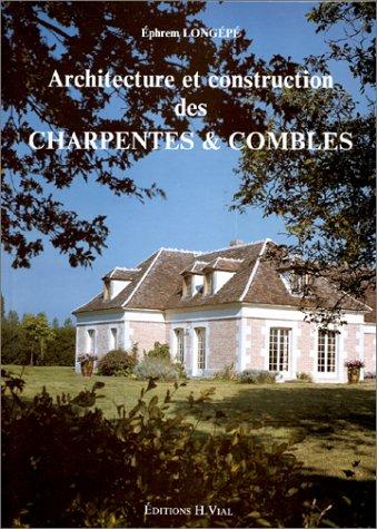 Architecture et construction des charpentes & combles par Ephrem Longepe