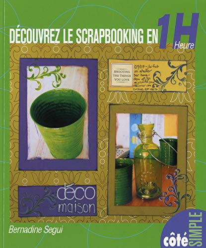Découvrez le scrapbooking en 1 heure par Bernadine Segui