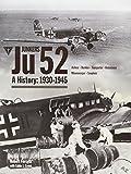 Junkers Ju 52: A History 1930-1945