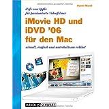 iMovie HD 6 und iDVD 6 für den Mac. iLife 06 von Apple für passionierte Videofilmer - schnell, einfach und unterhaltsam erklärt
