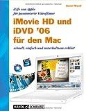 iMovie HD 6 und iDVD 6 für den Mac - iLife 06 von Apple für passionierte Videofilmer - schnell, einfach und unterhaltsam erklärt - Daniel Mandl