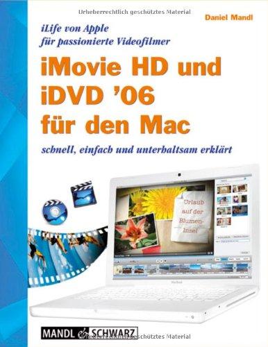 Imovie-software Pc Für (iMovie HD 6 und iDVD 6 für den Mac. iLife 06 von Apple für passionierte Videofilmer - schnell, einfach und unterhaltsam erklärt)