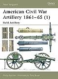 American Civil War Artillery 1861-65 (1): Field Artillery: Field Artillery Pt.1 (New Vanguard)