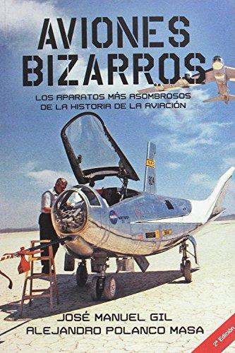 Aviones Bizarros: Los aparatos más asombrosos de la Historia de la aviación par Alejandro Polanco Masa