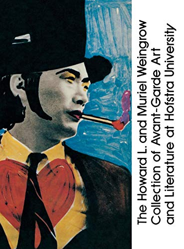 The Howard L. and Muriel Weingrow Collection of Avant-Garde Art and Literature at Hofstra University: An Annotated Bibliography -