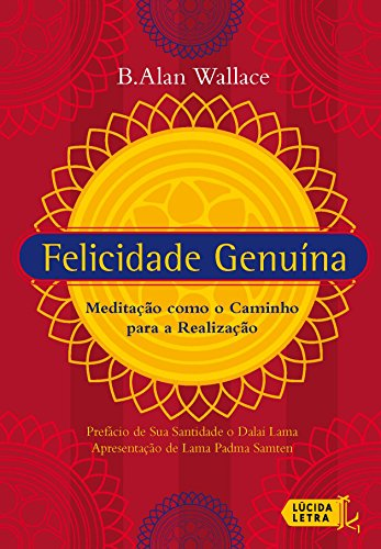 Felicidade genuína: Meditação como o caminho para a realização (Portuguese Edition) por B. Alan Wallace