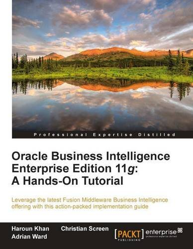 Oracle Business Intelligence Enterprise Edition 11g: A Hands-On Tutorial by Christian Screen (19-Jul-2012) Paperback