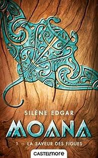 Moana, tome 1 : La saveur des figues par Silène Edgar