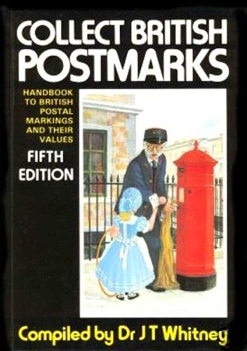 Collect British Postmarks: Handbook to British Postal Markings and Their Values
