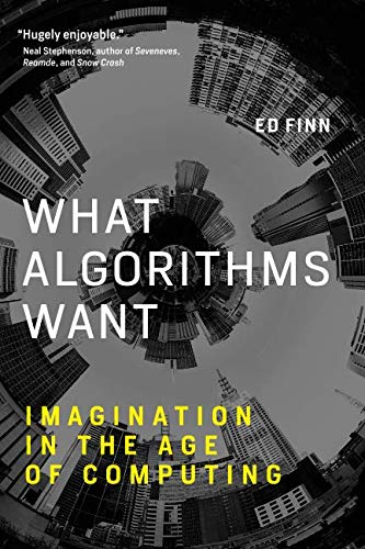 What Algorithms Want – Imagination in the Age of Computing (The MIT Press)