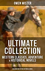 OWEN WISTER Ultimate Collection: Western Classics, Adventure & Historical Novels (Including Non-Fiction Historical Works): The Virginian, The Promised ... Ignacio, Philosophy 4, The Jimmyjohn Boss...