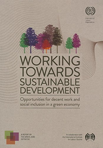 Working towards Sustainable Development: Opportunities for Decent Work and Social Inclusion in a Green Economy