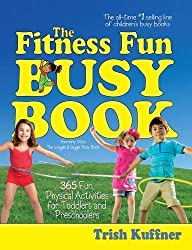 The Fitness Fun Busy Book: 365 Fun Physical Activities for Toddlers and Preschoolers by Trish Kuffner (2015-08-13)