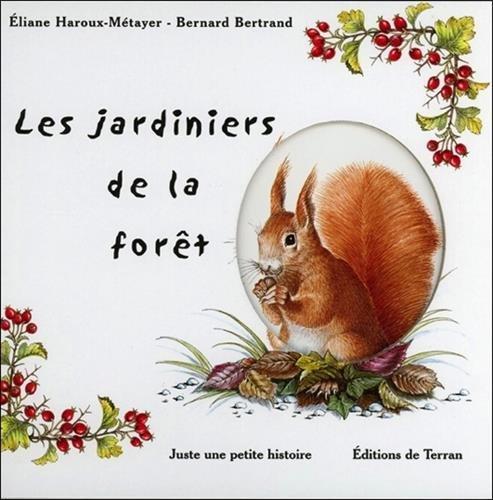 Les jardiniers de la forêt par Bernard Bertrand, Eliane Haroux-Métayer