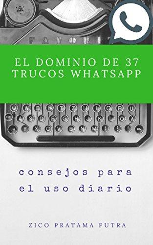 El dominio de 37 trucos WhatsApp (Spanish Series) por Zico Pratama Putra