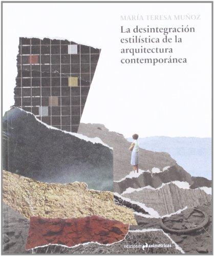 La desintegración estilística de la arquitectura contemporánea (Arte (asimetricas))