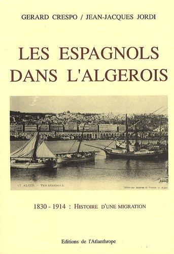 Les Espagnols dans l'Algérois : 1830-1914 par Gérard Crespo