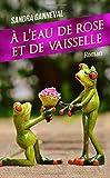 Cover of: A l'eau de rose et de vaisselle | Sandra Ganneval