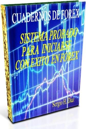 Sistema Probado para Iniciarse con Exito en Forex (Cuadernos de Forex nº 1) por Sergio H. Díaz